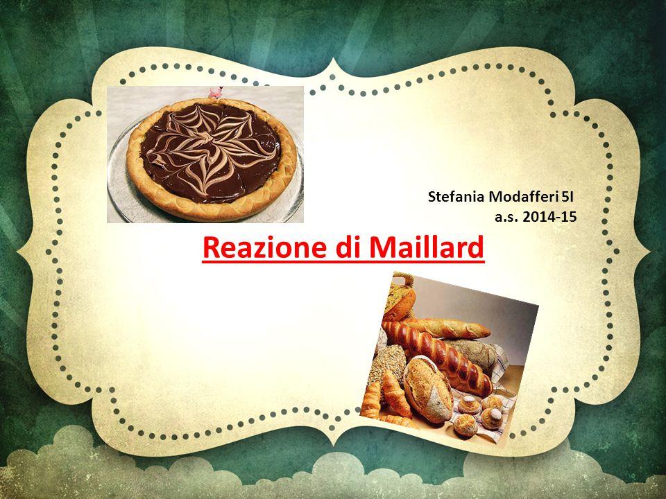 Stefania Modafferi 5I a.s. 2014-15 Reazione di Maillard