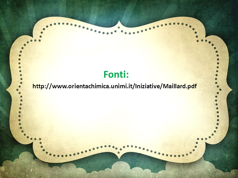 Fonti: http://www.orientachimica.unimi.it/Iniziative/Maillard.pdf