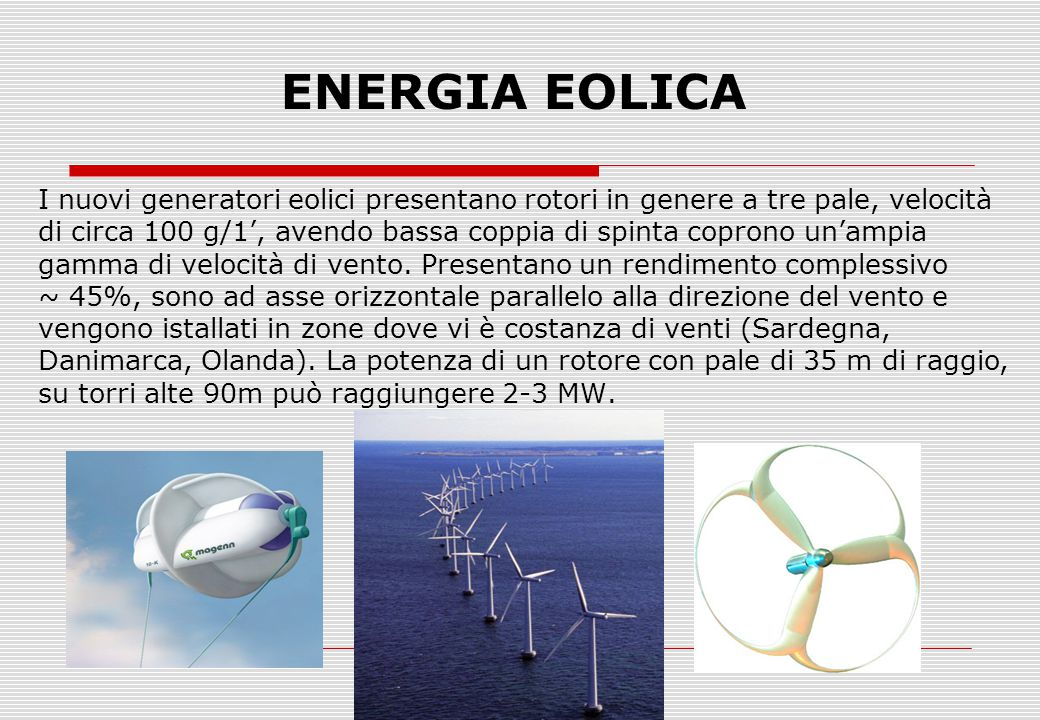 ENERGIA EOLICA I nuovi generatori eolici presentano rotori in genere a tre pale, velocità.
