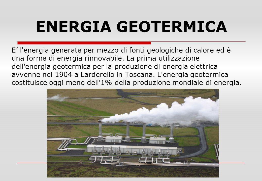 ENERGIA GEOTERMICA E' l energia generata per mezzo di fonti geologiche di calore ed è. una forma di energia rinnovabile. La prima utilizzazione.