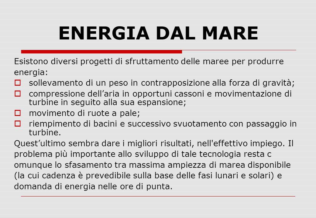 ENERGIA DAL MARE Esistono diversi progetti di sfruttamento delle maree per produrre. energia: