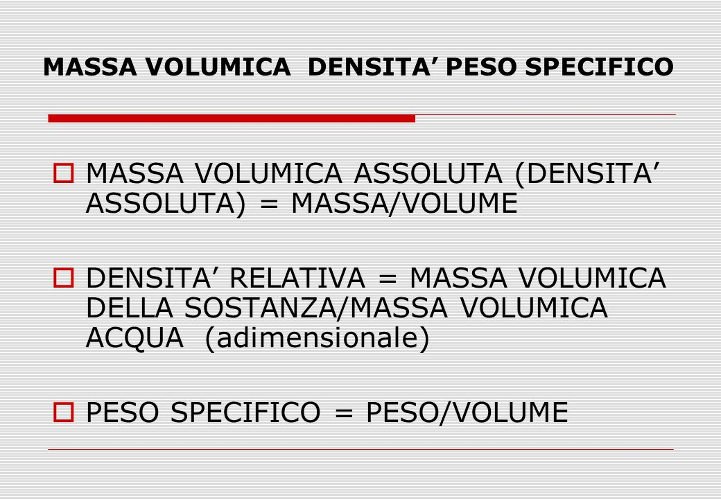 MASSA VOLUMICA DENSITA' PESO SPECIFICO
