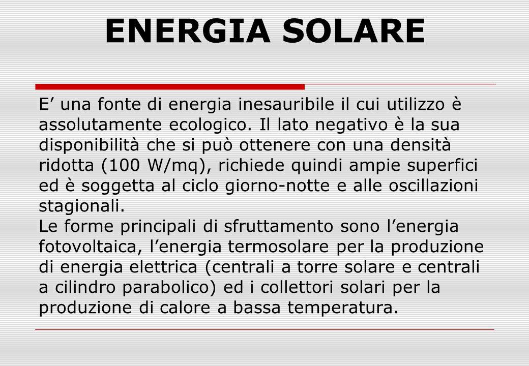 ENERGIA SOLARE E' una fonte di energia inesauribile il cui utilizzo è
