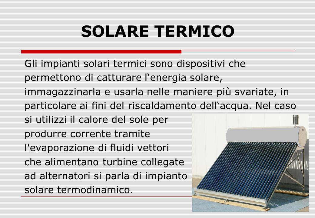 SOLARE TERMICO Gli impianti solari termici sono dispositivi che