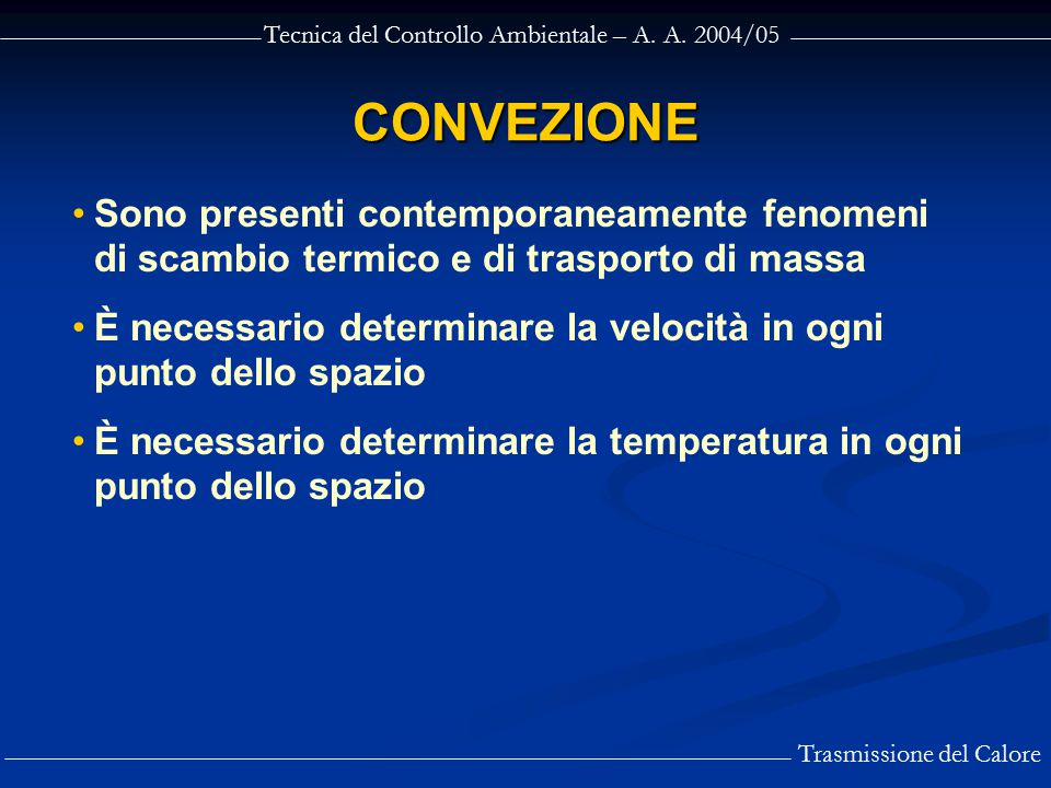 CONVEZIONE Sono presenti contemporaneamente fenomeni di scambio termico e di trasporto di massa.