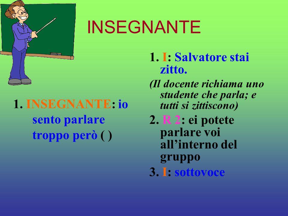 INSEGNANTE 1. I: Salvatore stai zitto.