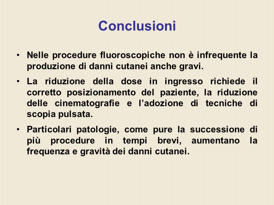 Conclusioni Nelle procedure fluoroscopiche non è infrequente la produzione di danni cutanei anche gravi.