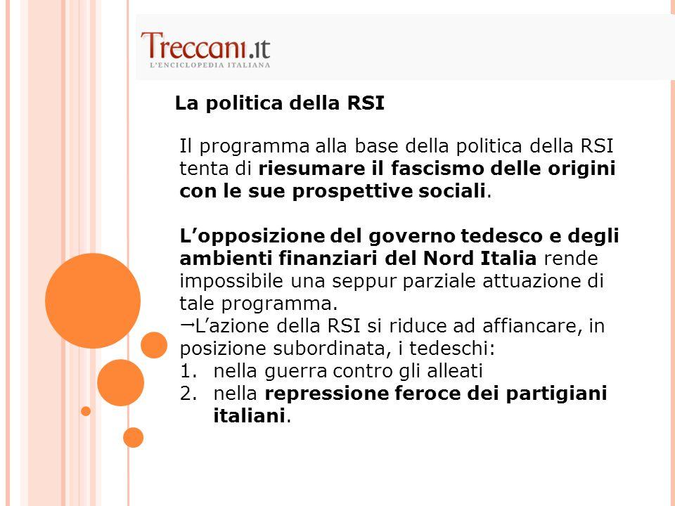 La politica della RSI Il programma alla base della politica della RSI tenta di riesumare il fascismo delle origini con le sue prospettive sociali.