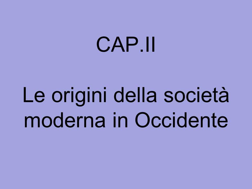 CAP.II Le origini della società moderna in Occidente