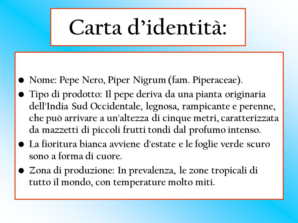 Carta d'identità: Nome: Pepe Nero, Piper Nigrum (fam. Piperaceae).