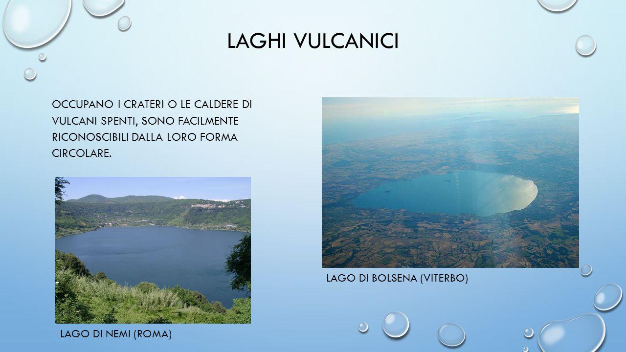 LAGHI VULCANICI occupano i crateri o le caldere di vulcani spenti, sono facilmente riconoscibili dalla loro forma circolare.