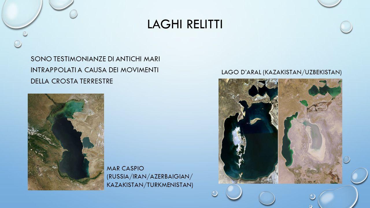 LAGHI RELITTI sono testimonianze di antichi mari intrappolati a causa dei movimenti della crosta terrestre.