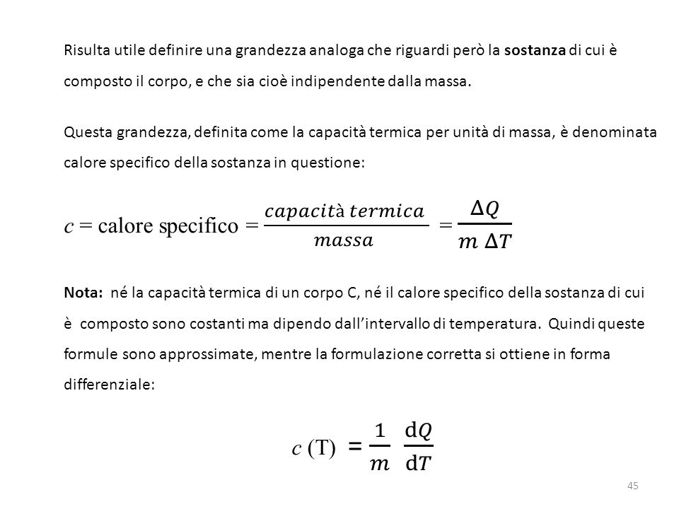 c = calore specifico = 𝑐𝑎𝑝𝑎𝑐𝑖𝑡à 𝑡𝑒𝑟𝑚𝑖𝑐𝑎 𝑚𝑎𝑠𝑠𝑎 = Δ𝑄 𝑚 Δ𝑇