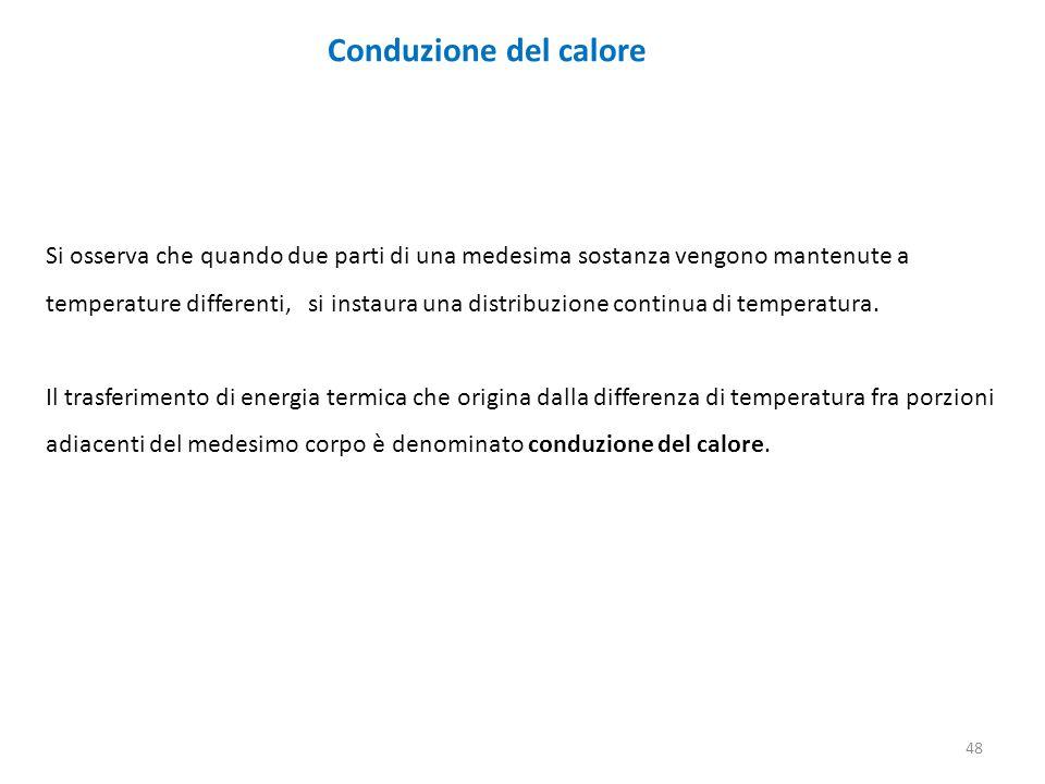 Conduzione del calore Si osserva che quando due parti di una medesima sostanza vengono mantenute a.