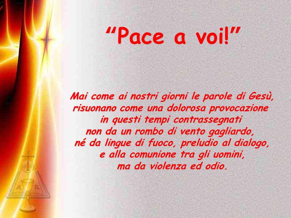 Pace a voi! Mai come ai nostri giorni le parole di Gesù,