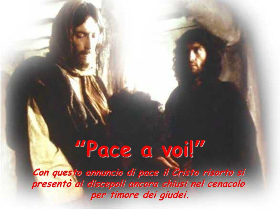 Pace a voi! Con questo annuncio di pace il Cristo risorto si