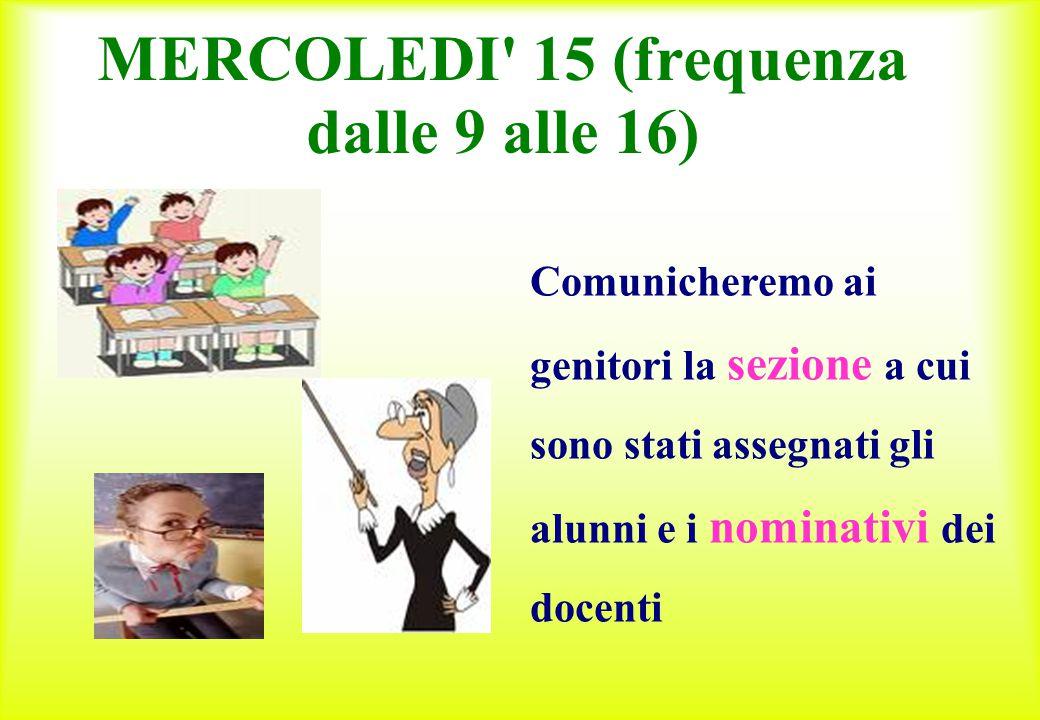 MERCOLEDI 15 (frequenza dalle 9 alle 16)