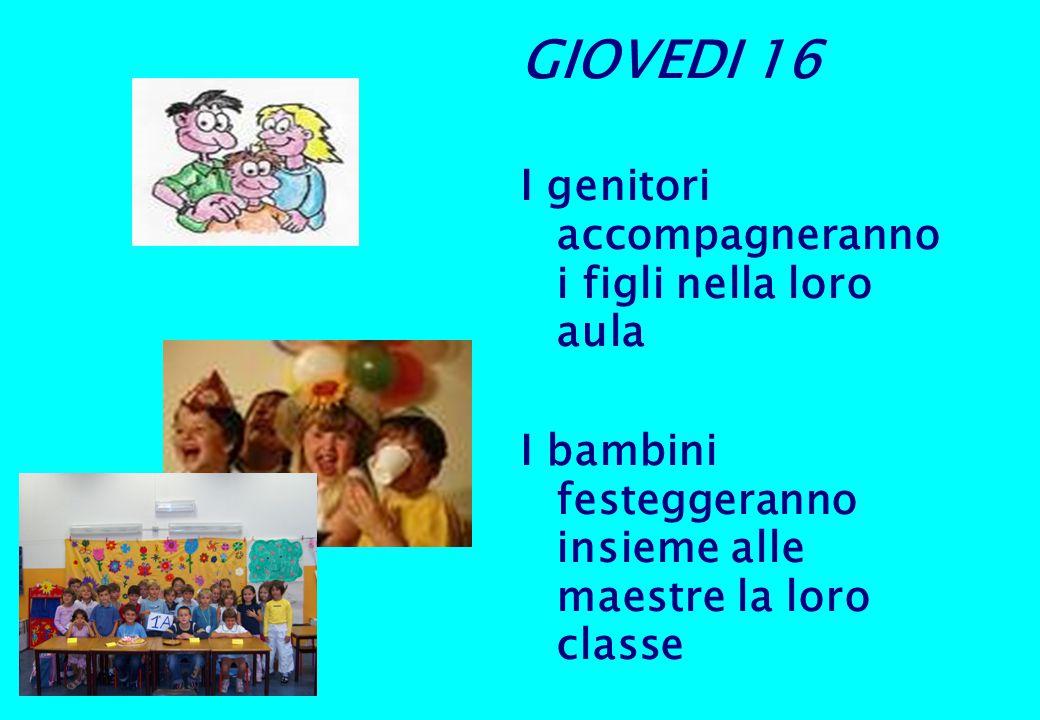 GIOVEDI 16 I genitori accompagneranno i figli nella loro aula