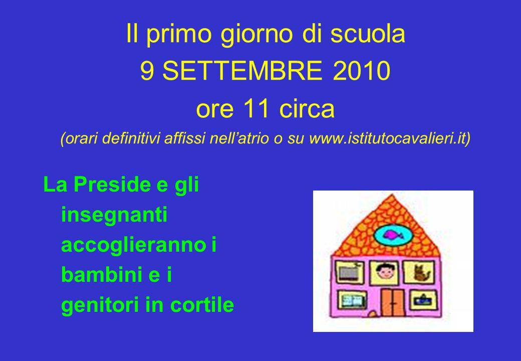 Il primo giorno di scuola 9 SETTEMBRE 2010 ore 11 circa (orari definitivi affissi nell'atrio o su www.istitutocavalieri.it)