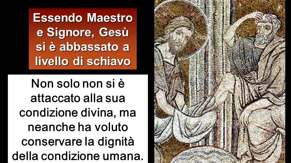 Essendo Maestro e Signore, Gesù si è abbassato a livello di schiavo