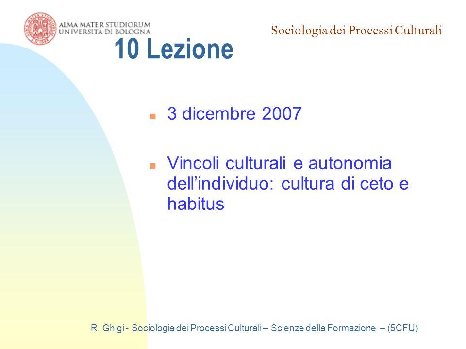 Sociologia Generale 19/03/07. 10 Lezione. 3 dicembre 2007. Vincoli culturali e autonomia dell'individuo: cultura di ceto e habitus.