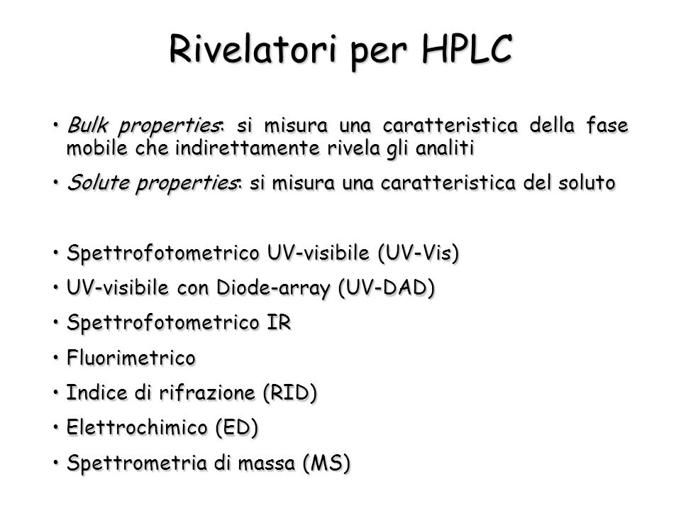 Rivelatori per HPLC Bulk properties: si misura una caratteristica della fase mobile che indirettamente rivela gli analiti.