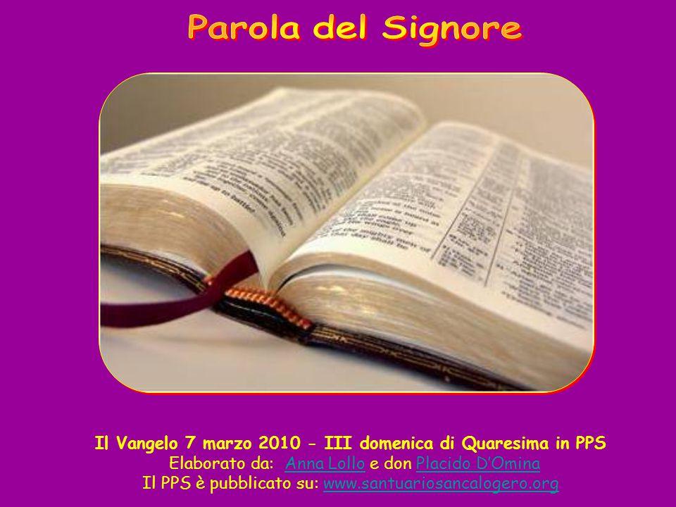 Il Vangelo 7 marzo 2010 - III domenica di Quaresima in PPS