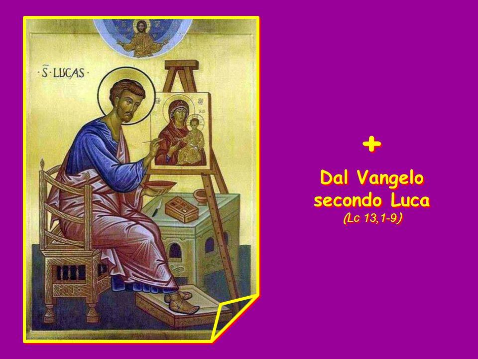 Dal Vangelo secondo Luca (Lc 13,1-9)