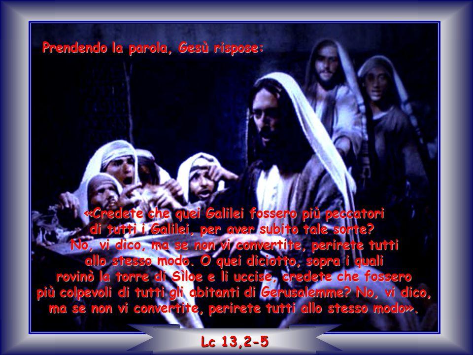 Prendendo la parola, Gesù rispose: