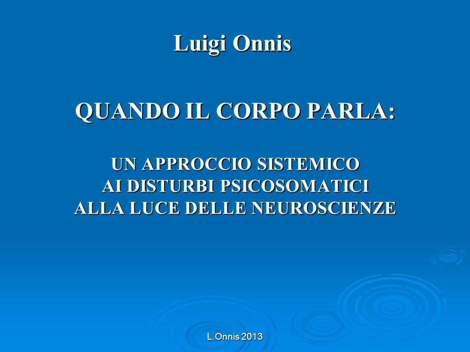 Luigi Onnis QUANDO IL CORPO PARLA: UN APPROCCIO SISTEMICO AI DISTURBI PSICOSOMATICI ALLA LUCE DELLE NEUROSCIENZE.