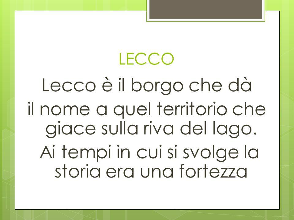 LECCO Lecco è il borgo che dà il nome a quel territorio che giace sulla riva del lago.