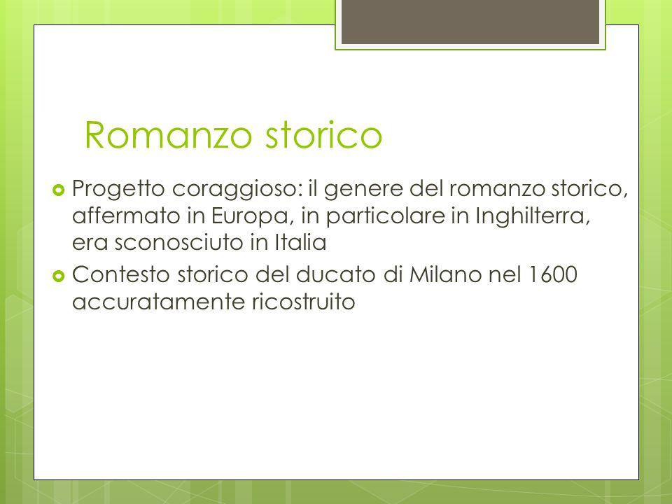 Romanzo storico Progetto coraggioso: il genere del romanzo storico, affermato in Europa, in particolare in Inghilterra, era sconosciuto in Italia.