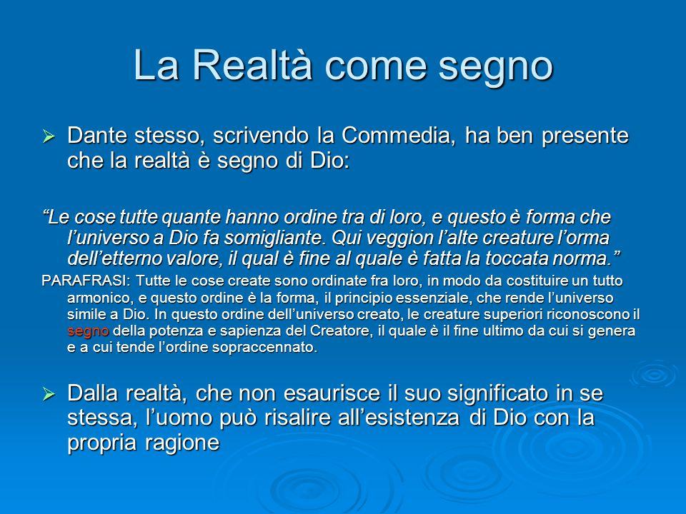 La Realtà come segno Dante stesso, scrivendo la Commedia, ha ben presente che la realtà è segno di Dio: