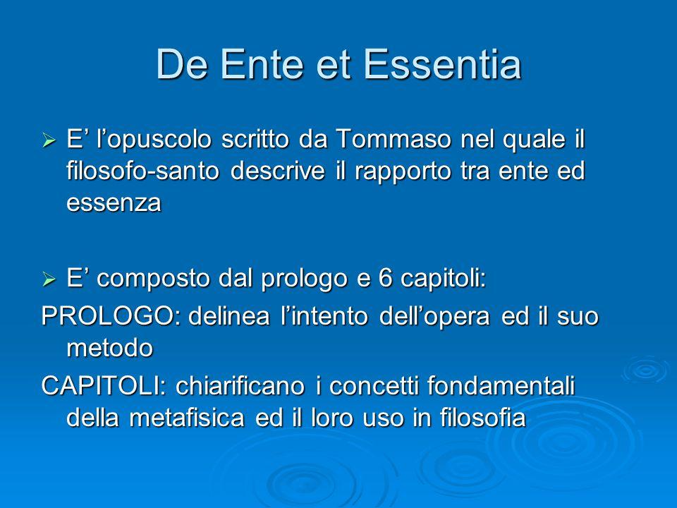 De Ente et Essentia E' l'opuscolo scritto da Tommaso nel quale il filosofo-santo descrive il rapporto tra ente ed essenza.