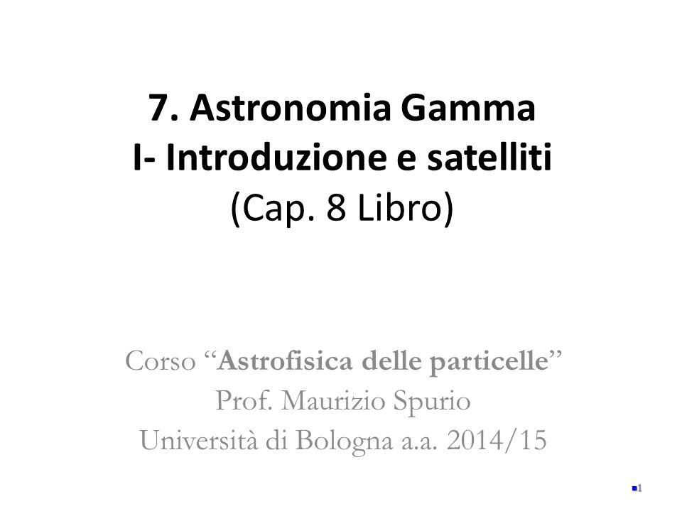 7. Astronomia Gamma I- Introduzione e satelliti (Cap. 8 Libro)