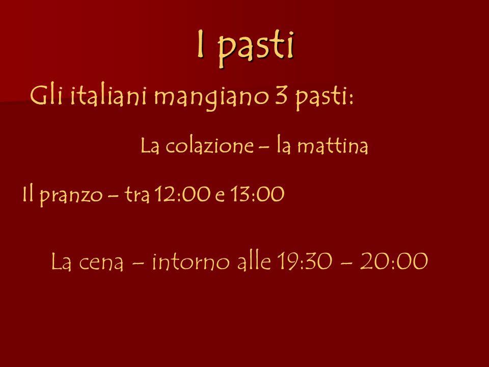 I pasti Gli italiani mangiano 3 pasti: