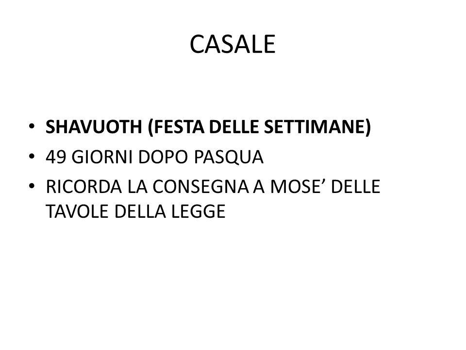 CASALE SHAVUOTH (FESTA DELLE SETTIMANE) 49 GIORNI DOPO PASQUA