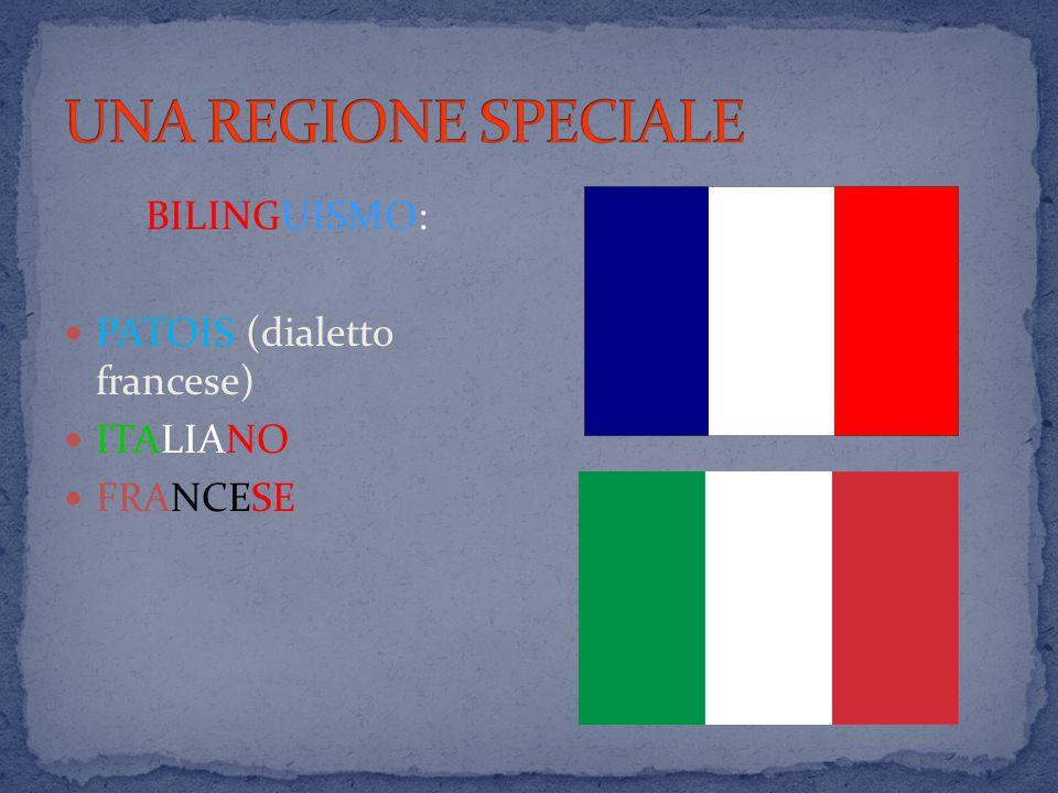 UNA REGIONE SPECIALE BILINGUISMO: PATOIS (dialetto francese) ITALIANO