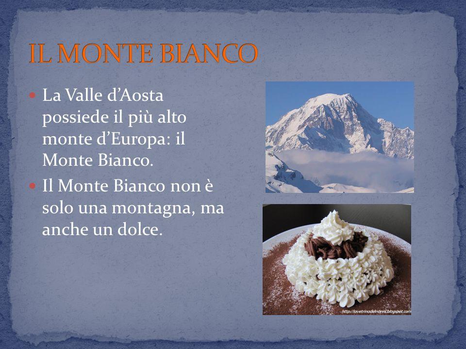 IL MONTE BIANCO La Valle d'Aosta possiede il più alto monte d'Europa: il Monte Bianco.