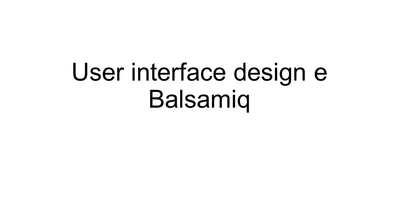 User interface design e Balsamiq