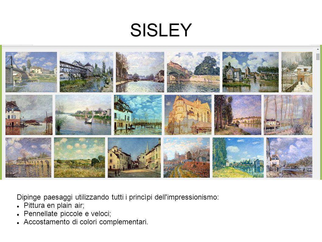 SISLEY Dipinge paesaggi utilizzando tutti i princìpi dell impressionismo: Pittura en plain air; Pennellate piccole e veloci;