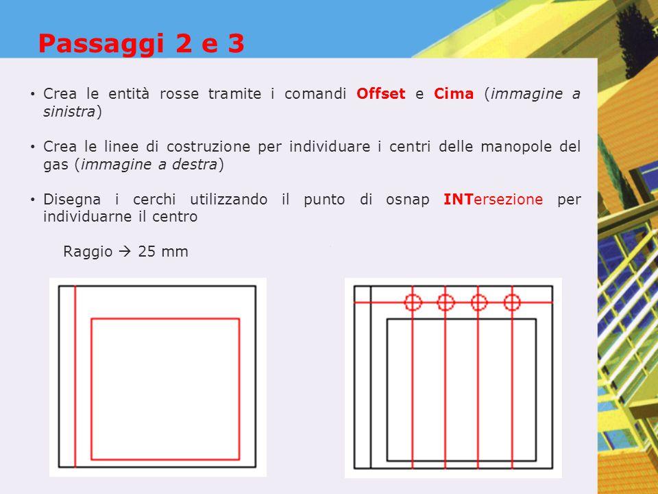 Passaggi 2 e 3 Crea le entità rosse tramite i comandi Offset e Cima (immagine a sinistra)
