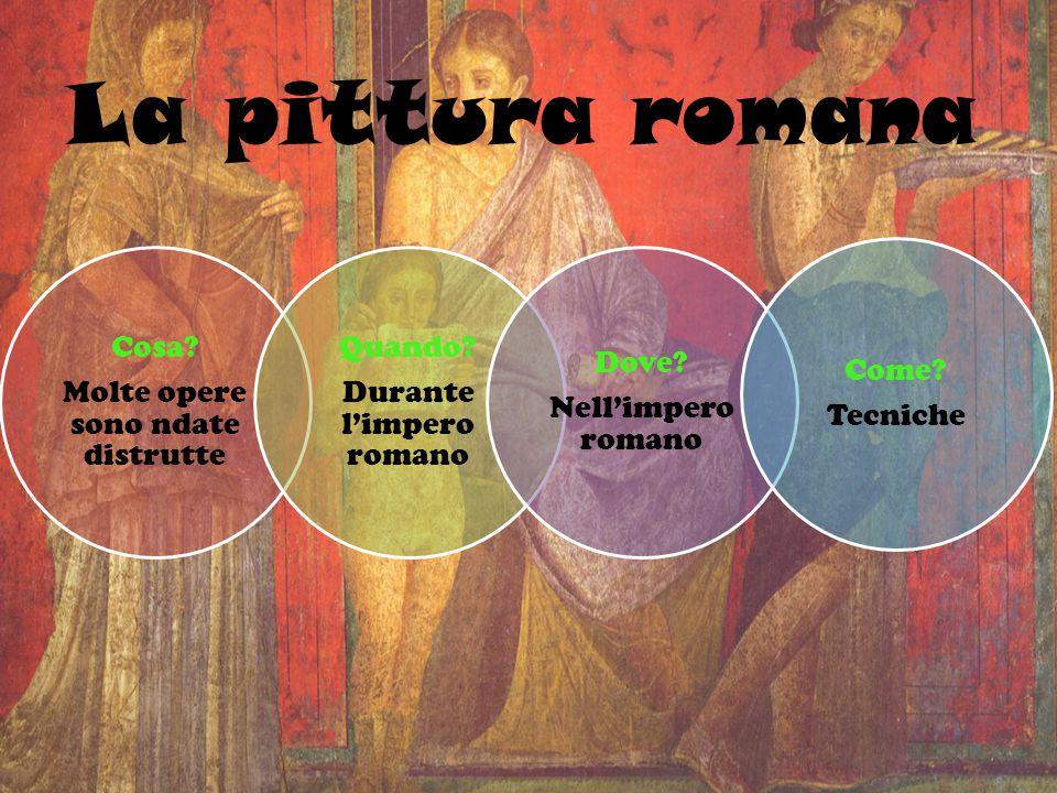 La pittura romana Cosa Molte opere sono ndate distrutte Quando