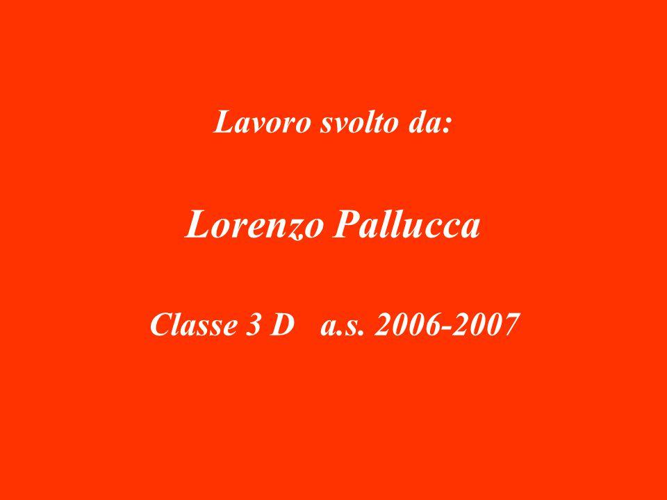 Lavoro svolto da: Lorenzo Pallucca Classe 3 D a.s. 2006-2007