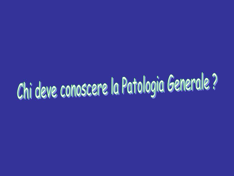 Chi deve conoscere la Patologia Generale