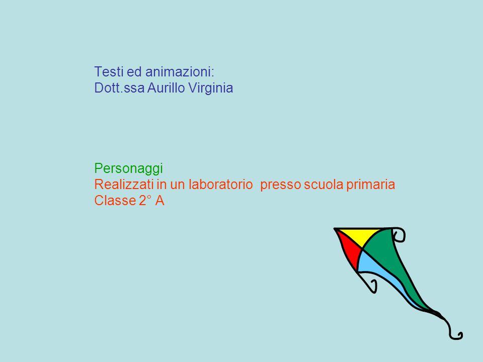 Testi ed animazioni: Dott.ssa Aurillo Virginia. Personaggi. Realizzati in un laboratorio presso scuola primaria.