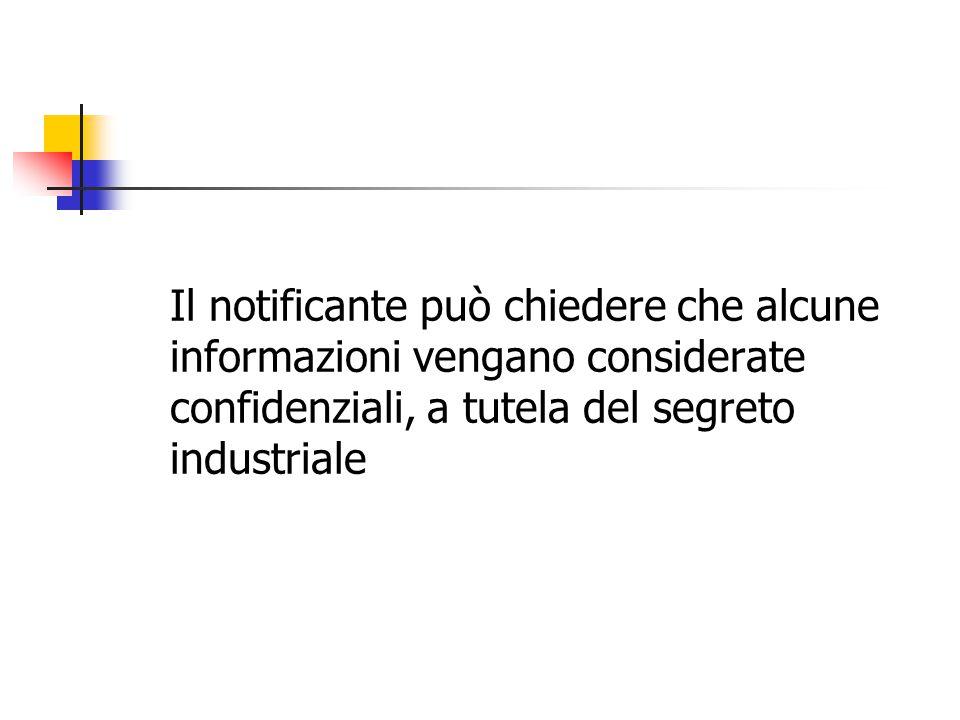 Il notificante può chiedere che alcune informazioni vengano considerate confidenziali, a tutela del segreto industriale