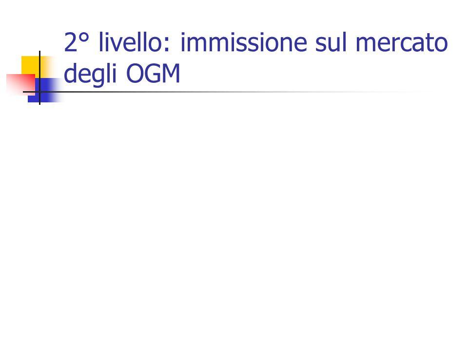 2° livello: immissione sul mercato degli OGM