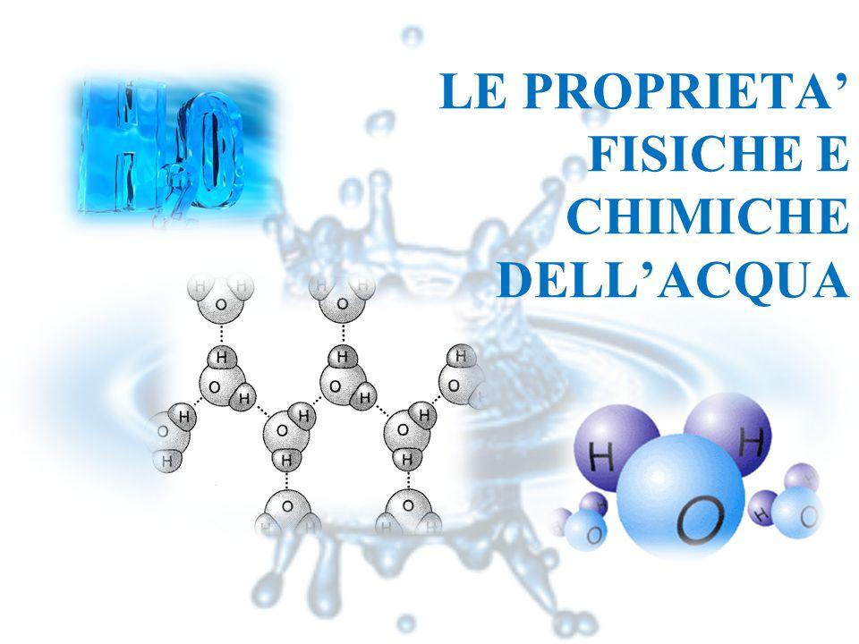LE PROPRIETA' FISICHE E CHIMICHE DELL'ACQUA