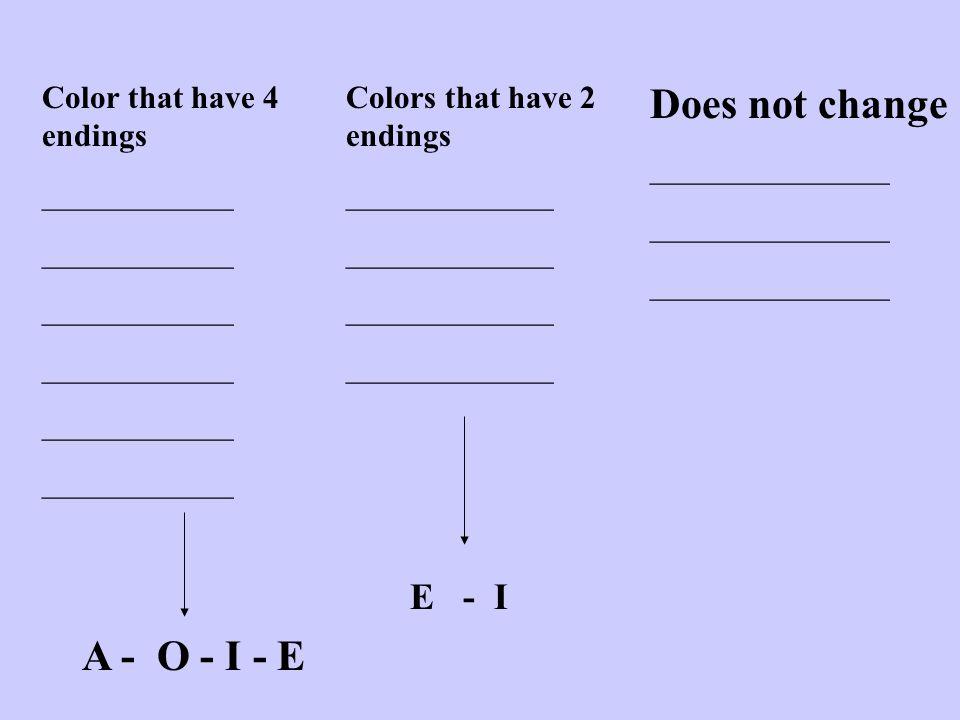 Does not change A - O - I - E E - I Color that have 4 endings